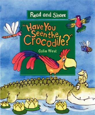 Have You Seen the Crocodile By West, Colin