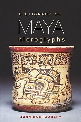 Dictionary of Maya Hieroglyphs By Montgomery, John